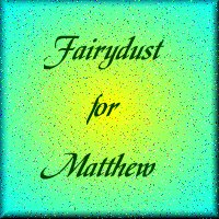 Fairy Dust For Matthew
